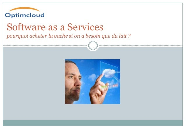 Software as a Services pourquoi acheter la vache si on a besoin que du lait ?
