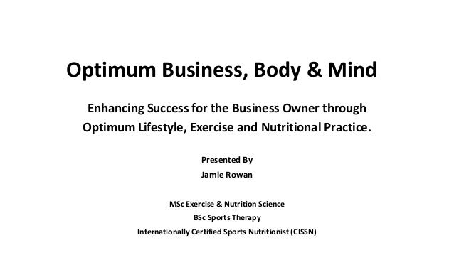 Optimum Business, Body & MindEnhancing Success for the Business Owner throughOptimum Lifestyle, Exercise and Nutritional P...