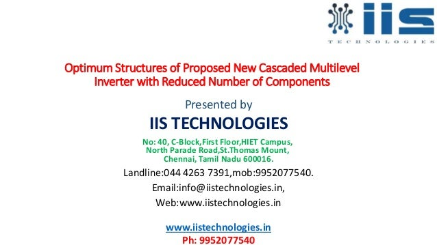 Optimum Structures of Proposed New Cascaded Multilevel Inverter with Reduced Number of Components Presented by IIS TECHNOL...
