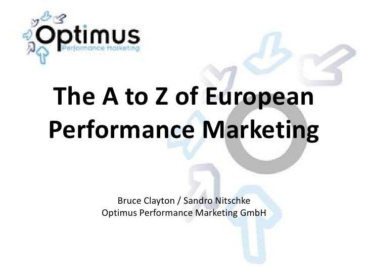 The A to Z of EuropeanPerformance Marketing       Bruce Clayton / Sandro Nitschke    Optimus Performance Marketing GmbH