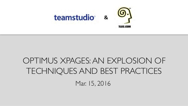 OPTIMUS XPAGES:AN EXPLOSION OF TECHNIQUES AND BEST PRACTICES	  Mar. 15, 2016