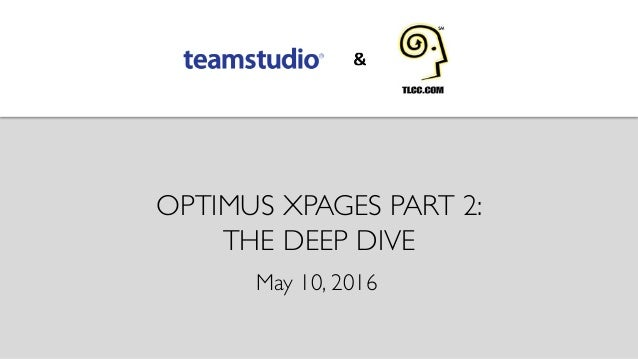 OPTIMUS XPAGES PART 2: THE DEEP DIVE May 10, 2016