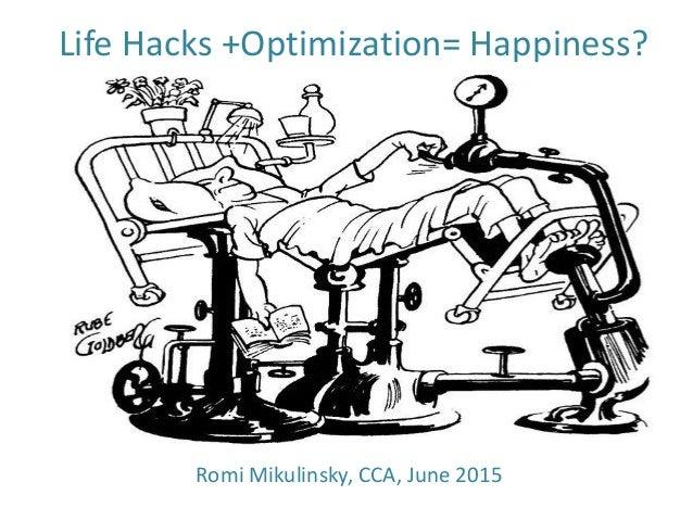 Life Hacks +Optimization= Happiness? Romi Mikulinsky, CCA, June 2015