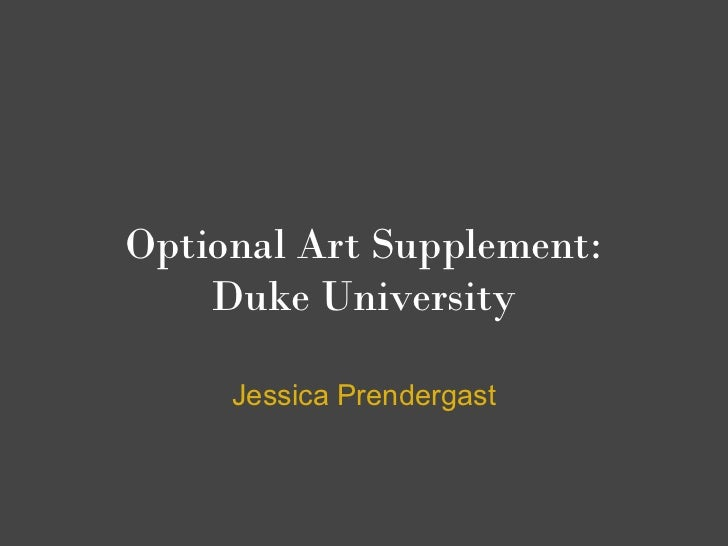 Optional Art Supplement:    Duke University     Jessica Prendergast