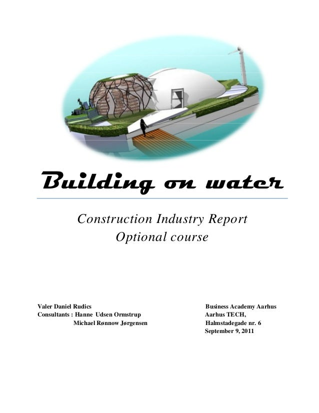 Building on water Construction Industry Report Optional course Valer Daniel Rudics Business Academy Aarhus Consultants : H...