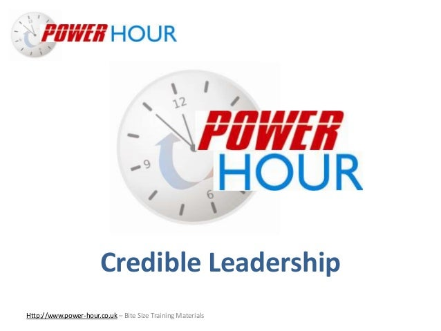 Credible Leadership Http://www.power-hour.co.uk – Bite Size Training Materials Credible Leadership