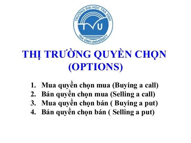 THỊ TRƯỜNG QUYỀN CHỌN       (OPTIONS) 1.   Mua quyền chọn mua (Buying a call) 2.   Bán quyền chọn mua (Selling a call) 3. ...