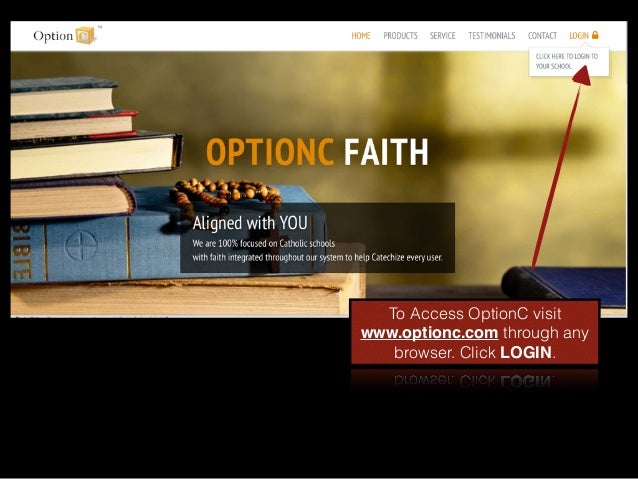 To Access OptionC visit www.optionc.com through any browser. Click LOGIN.