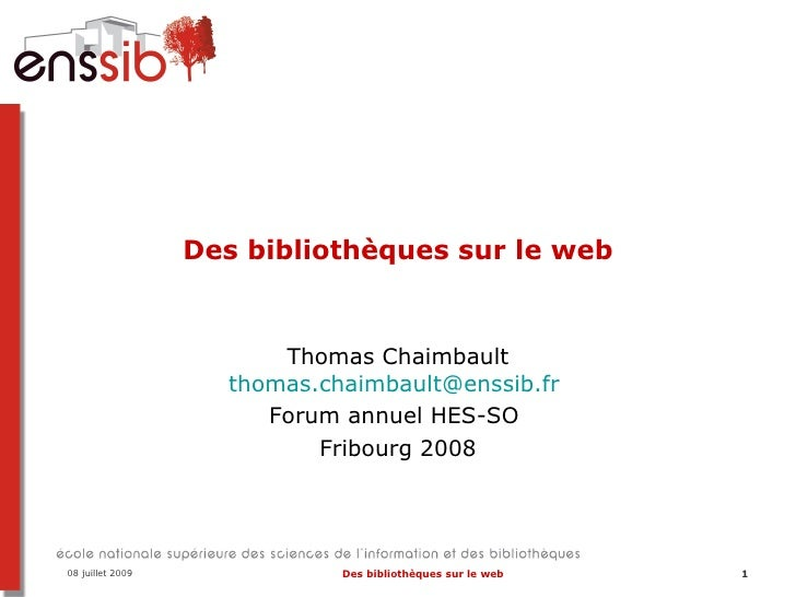 Des bibliothèques sur le web                           Thomas Chaimbault                     thomas.chaimbault@enssib.fr  ...
