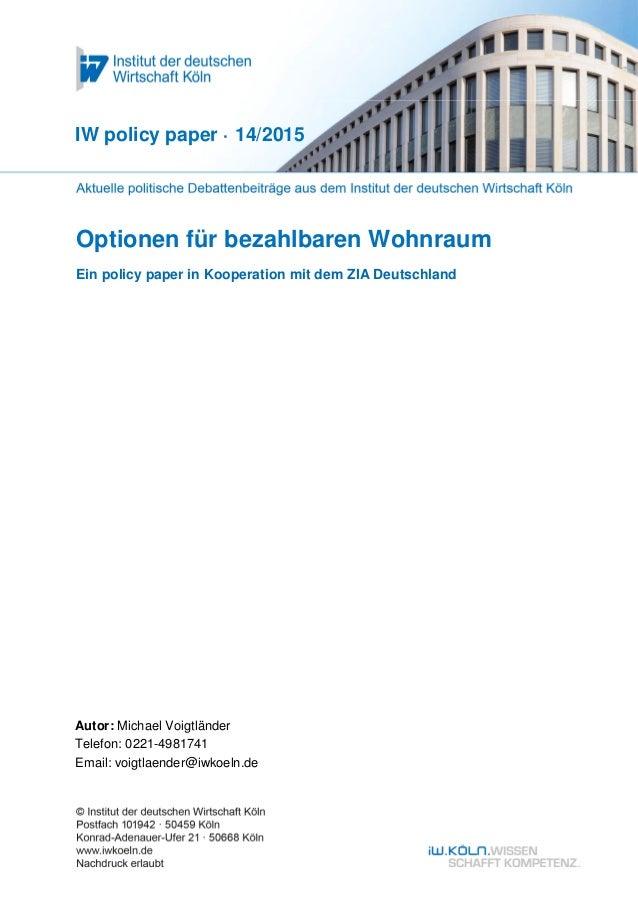 Optionen für bezahlbaren Wohnraum Ein policy paper in Kooperation mit dem ZIA Deutschland IW policy paper · 14/2015 Autor:...
