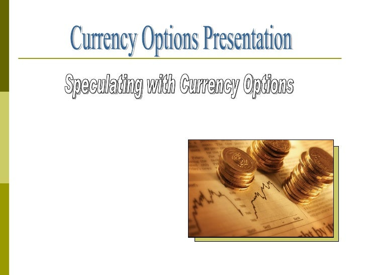 Currency Options Presentation Speculating with Currency Options