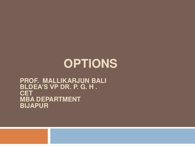 OPTIONS PROF. MALLIKARJUN BALI BLDEA'S VP DR. P. G. H . CET MBA DEPARTMENT BIJAPUR