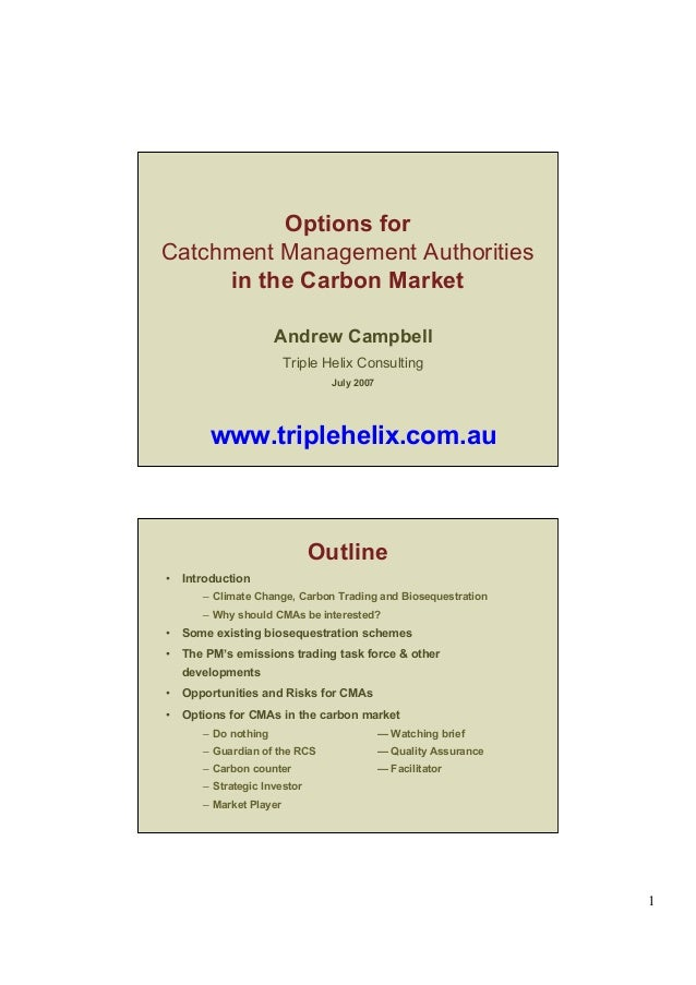 1 Options for Catchment Management Authorities in the Carbon Market Andrew Campbell Triple Helix Consulting July 2007 www....