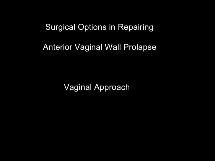 Surgical Options in Repairing  Anterior Vaginal Wall Prolapse Vaginal Approach