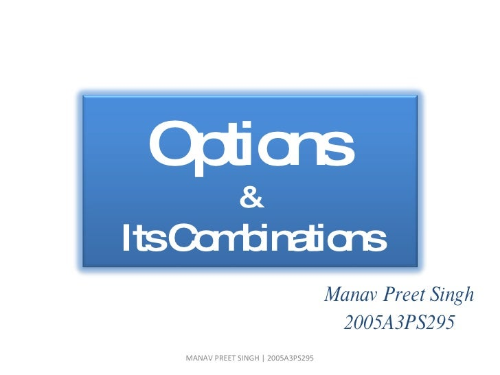 Manav Preet Singh 2005A3PS295 MANAV PREET SINGH | 2005A3PS295 Options   & Its Combinations