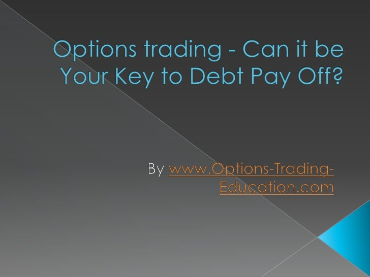 Options trading - Can it be Your Key to Debt Pay Off?