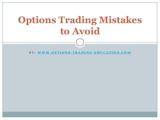 Options Trading Mistakes  to Avoid  BY: WWW.OP T IONS -TRADING-EDUCAT ION.COM