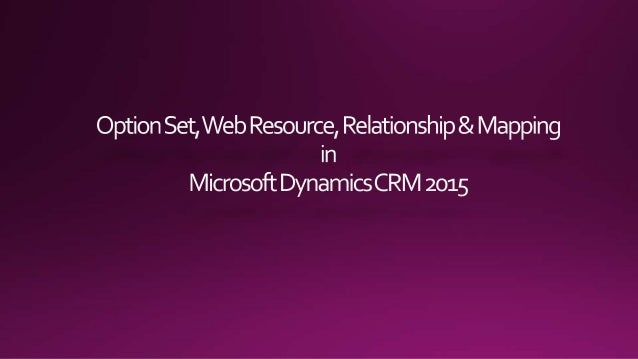 Option Set, Web Resource, Relationship & Mapping in Microsoft Dynamic CRM 2015
