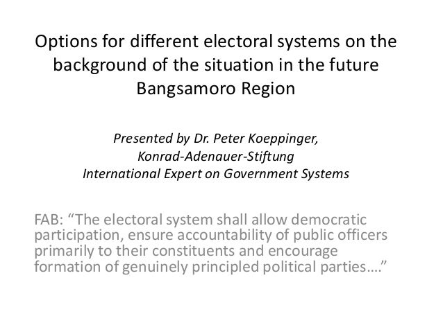 Options for different electoral systems on the background of the situation in the future Bangsamoro Region Presented by Dr...
