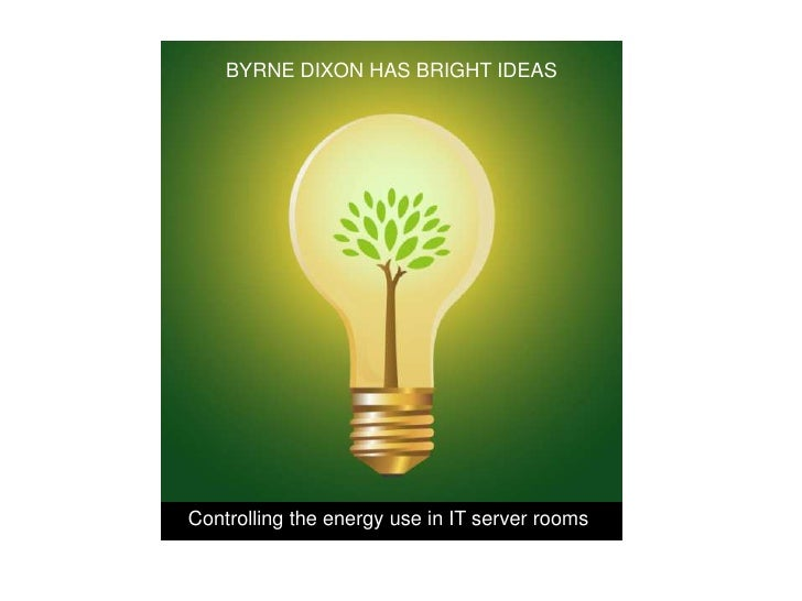 BYRNE DIXON HAS BRIGHT IDEAS     Controlling the energy use in IT server rooms