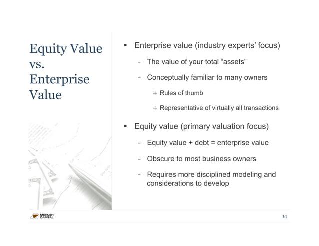 "Equity Value  vs.  Enterprise  Value  § Enterprise value (industry experts' focus)  - The value of your total ""assets""  -..."