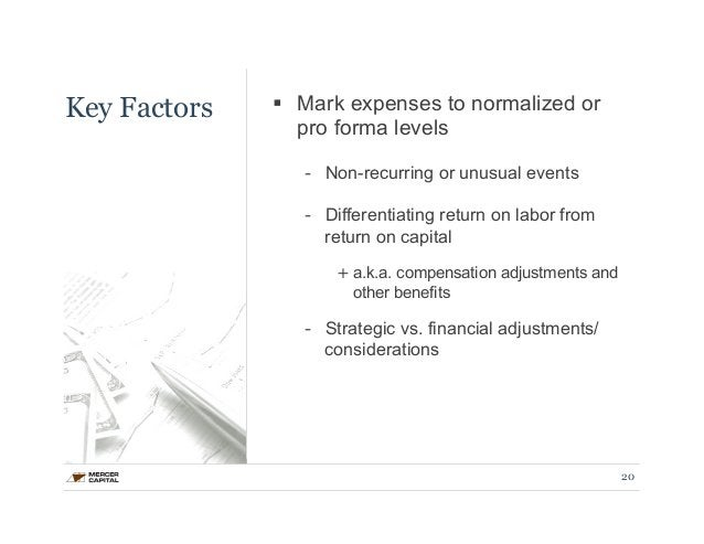 Key Factors § Mark expenses to normalized or  pro forma levels  - Non-recurring or unusual events  - Differentiating retu...