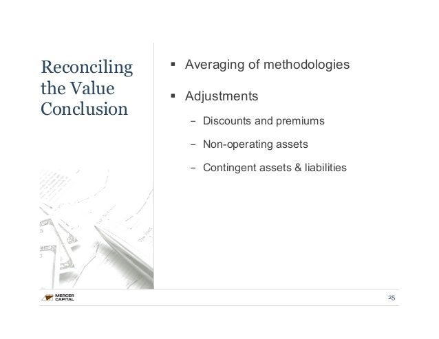 Reconciling  the Value  Conclusion  § Averaging of methodologies  § Adjustments  - Discounts and premiums  - Non-operati...