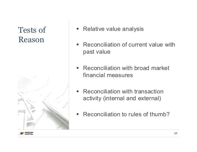 Tests of  Reason  § Relative value analysis  § Reconciliation of current value with  past value  § Reconciliation with ...