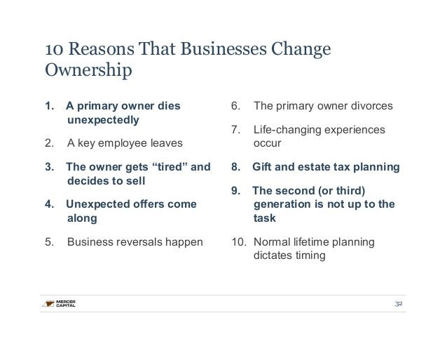 10 Reasons That Businesses Change  Ownership  1. A primary owner dies  unexpectedly  2. A key employee leaves  3. The owne...