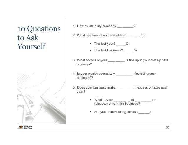 10 Questions  to Ask  Yourself  1. How much is my company _________?  2. What has been the shareholders' _______ for:  § ...