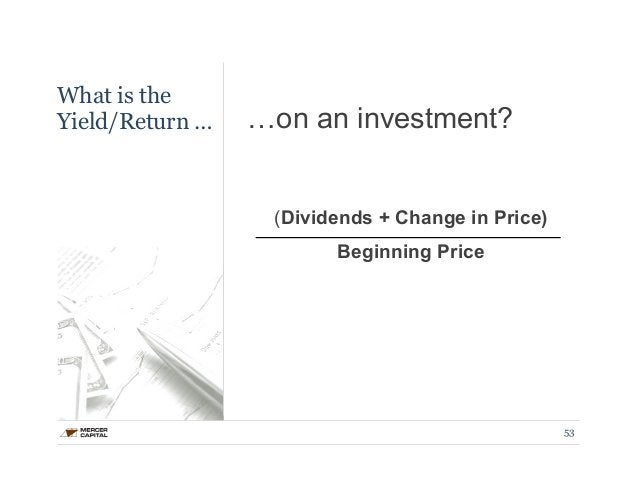 What is the  Yield/Return … …on an investment?  (Dividends + Change in Price)  Beginning Price  53