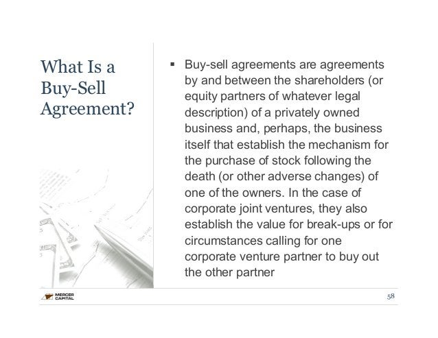 What Is a  Buy-Sell  Agreement?  § Buy-sell agreements are agreements  by and between the shareholders (or  equity partne...