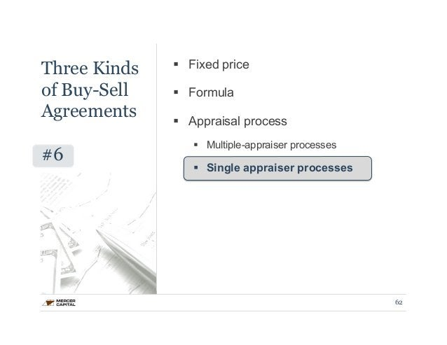 Three Kinds  of Buy-Sell  Agreements  #6  § Fixed price  § Formula  § Appraisal process  § Multiple-appraiser processe...