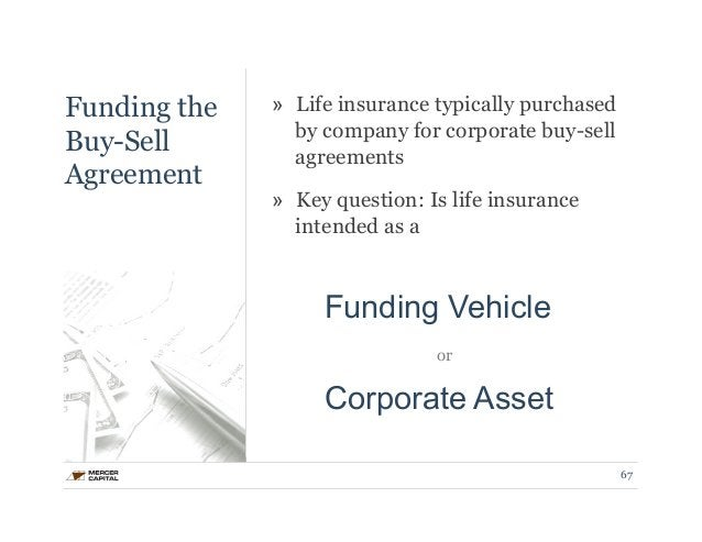 Funding the  Buy-Sell  Agreement  » Life insurance typically purchased  by company for corporate buy-sell  agreements  » K...