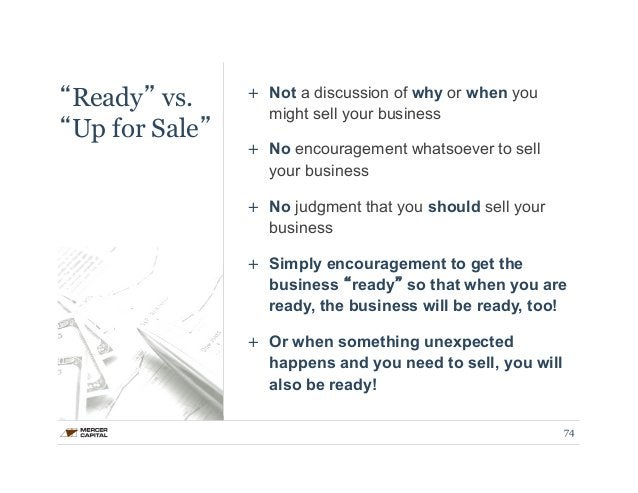 """""""Ready"""" vs.  """"Up for Sale""""  + Not a discussion of why or when you  might sell your business  + No encouragement whatsoever..."""