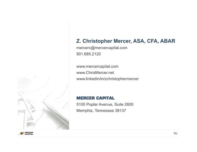 Z. Christopher Mercer, ASA, CFA, ABAR  mercerc@mercercapital.com  901.685.2120  www.mercercapital.com  www.ChrisMercer.net...