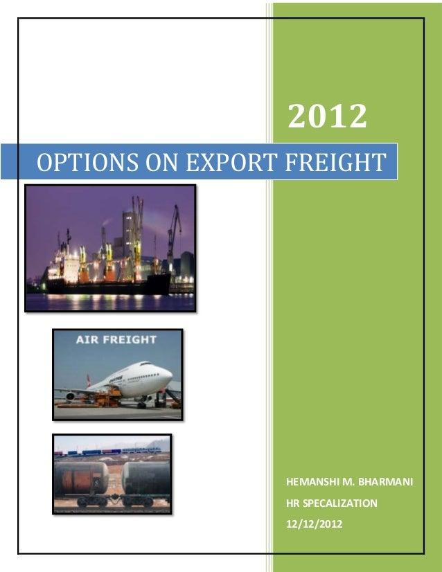 2012OPTIONS ON EXPORT FREIGHT                 HEMANSHI M. BHARMANI                 HR SPECALIZATION                 12/12/...