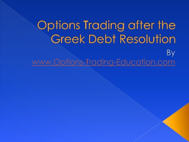 Visithttp://portal.sliderocket.com/BLOUC/Options-Trading-after-the-Greek-Debt-ResolutionTo view this presentation in its e...