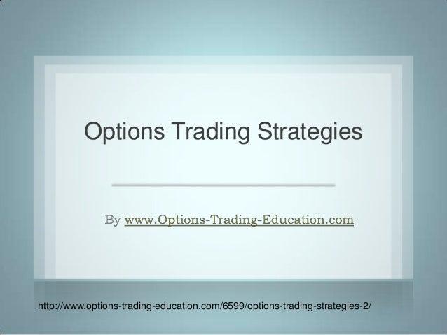 Options Trading Strategieshttp://www.options-trading-education.com/6599/options-trading-strategies-2/