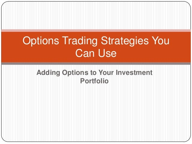 Options Trading Strategies You           Can Use  Adding Options to Your Investment              Portfolio