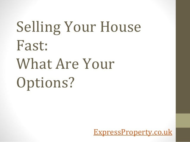 Selling Your HouseFast:What Are YourOptions?           ExpressProperty.co.uk