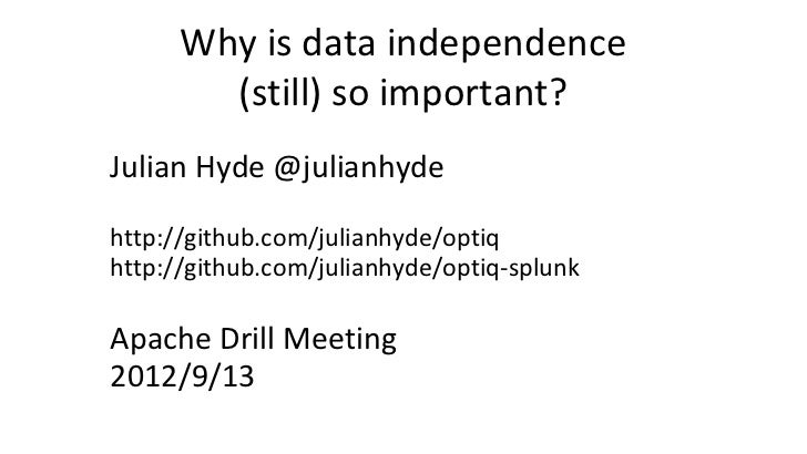 Why is data independence        (still) so important?Julian Hyde @julianhydehttp://github.com/julianhyde/optiqhttp://githu...