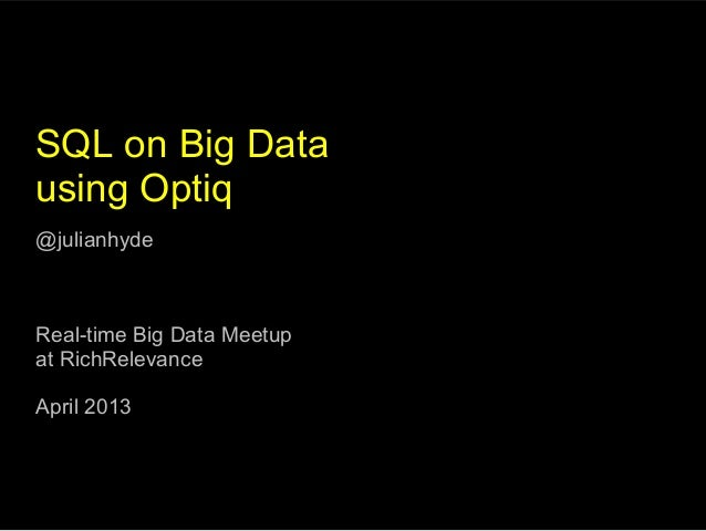 SQL on Big Datausing Optiq@julianhydeReal-time Big Data Meetupat RichRelevanceApril 2013