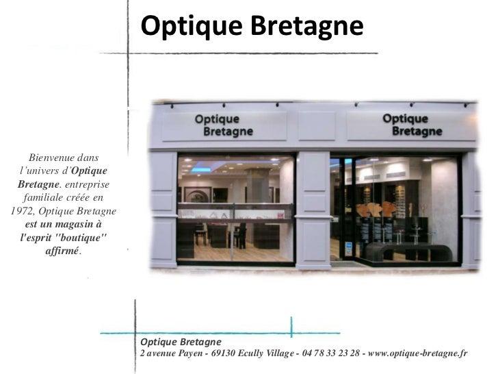 Optique Bretagne<br />Bienvenue dans l'univers d'Optique Bretagne. entreprise familiale créée en 1972, Optique Bretagne es...