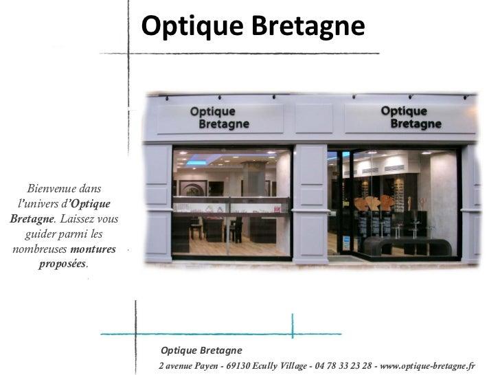 Optique Bretagne   Bienvenue dans l'univers d'OptiqueBretagne. Laissez vous   guider parmi lesnombreuses montures      pro...