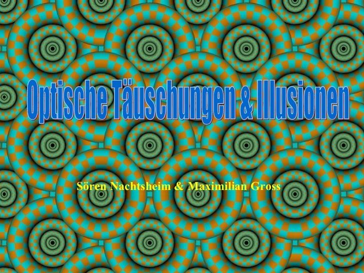 Optische Täuschungen & Illusionen Sören Nachtsheim & Maximilian Gross