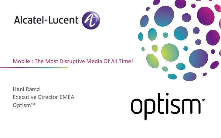 Mobile : The Most Disruptive Media Of All Time!Hani RamziExecutive Director EMEAOptism™
