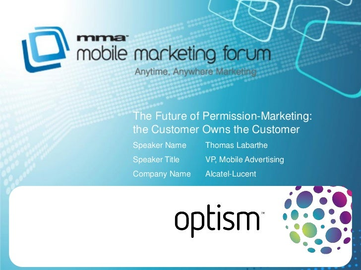 The Future of Permission-Marketing:the Customer Owns the CustomerSpeaker Name    Thomas LabartheSpeaker Title   VP, Mobile...