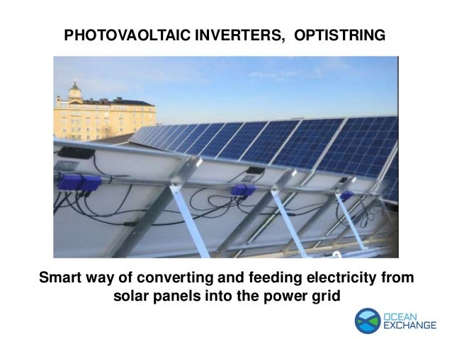 PHOTOVAOLTAIC INVERTERS, OPTISTRING Smart way of converting and feeding electricity from solar panels into the power grid