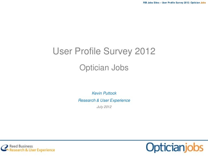 RBI Jobs Sites – User Profile Survey 2012: Optician JobsUser Profile Survey 2012      Optician Jobs           Kevin Puttoc...